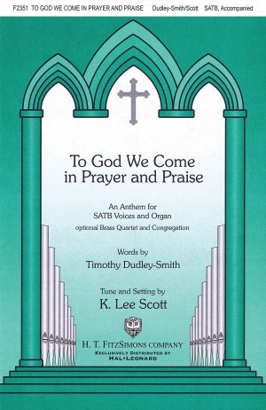 K. Lee Scott: To God We Come In Prayer And Praise