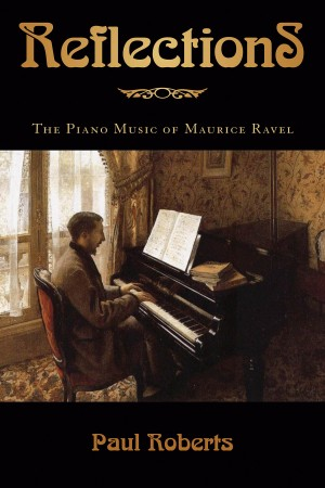 Roberts Paul Reflections The Piano Music Of Maurice Ravel Bam Bk