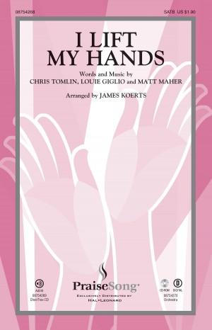 Chris Tomlin_Louie Giglio_Matt Maher: I Lift My Hands