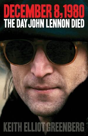 Greenberg Keith Elliot December 8 1980 The Day John Lennon Died Bam Bk