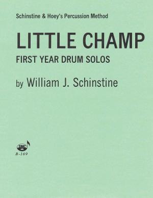 William J. Schinstine: Little Champ First (1St) Year Drum Solos
