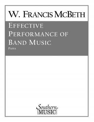 W. Francis McBeth: Effective Performance Of Band Music