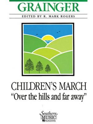 Percy Aldridge Grainger: Children'S March Over The Hills And Far Away