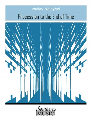 Vaclav Nelhybel: Procession To The End Of Time