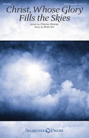 Charles Wesley_Brad Nix: Christ, Whose Glory Fills the Skies