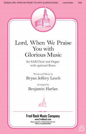 Brian Jeffrey Leech_Benjamin Harlan: Lord, When We Praise You with Glorious Music