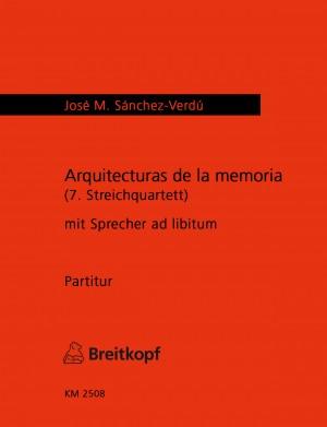 Sanchez-Verdu, J: Arquitecturas de la memoria (7.Streichquartett)