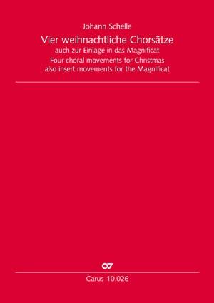 Johann Schelle: Vier weihnachtliche Chorsätze in C. Auch zur Einlage in das Magnificat. Erstausgabe