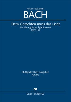 Bach, JS: Dem Gerechten muss das Licht BWV195