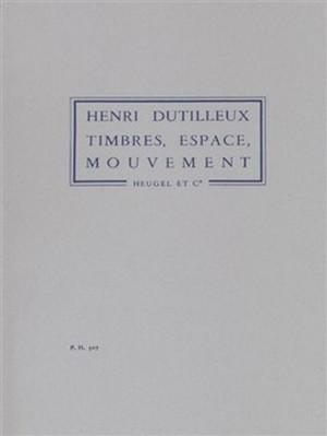Henri Dutilleux: Timbres Espaces Mouvements Ou