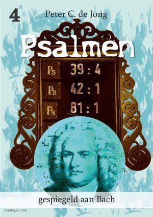 Peter C. de Jong: Psalmen Gespiegeld aan Bach Deel 4