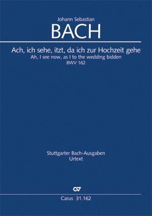Bach, JS: Ach, ich sehe, itzt, da ich zur Hochzeit gehe BWV162