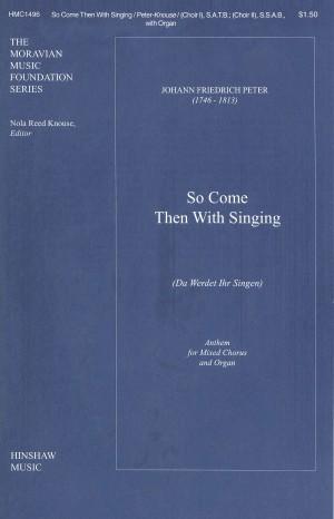 Johann Fr. Peter: So Come Then With Singing (Da Werdet Ihr Singen)