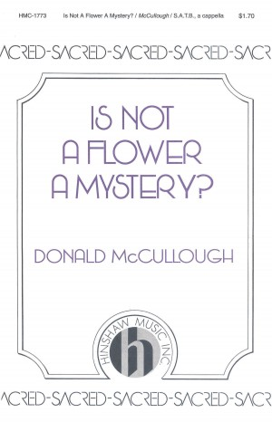 Donald McCullough: Is Not A Flower A Mystery?