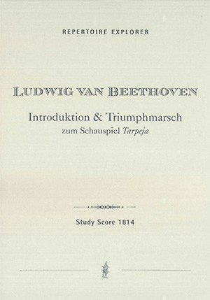 Beethoven, Ludwig van: Triumphal March WoO 2a, incidental Music for Christoph Kuffner's tragedy Tarpeja / Introduction to Act II [of Leonore], WoO 2b [formerly thought to be for Tarpeja]