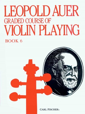 Leopold Auer: Graded Course Of Violin Playing Volume 6