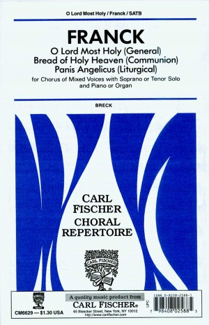 César Franck: Lord Most Holy, Bread Of Holy Heaven,Panis Angelic