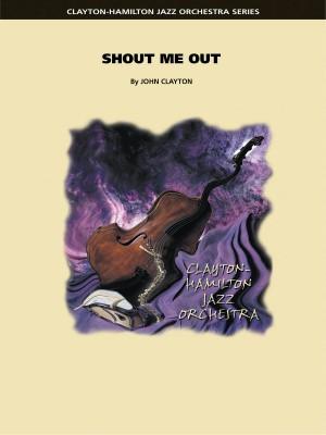 John Clayton: Shout Me Out