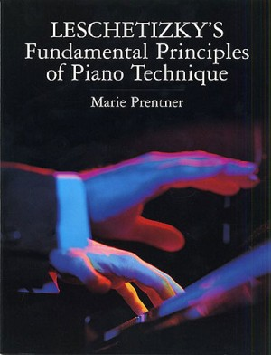 Marie Prentner: Leschetizky's Fundamental Principles Of Piano