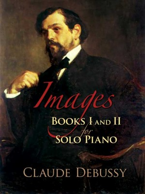 Claude Debussy: Images - Books 1 and 2