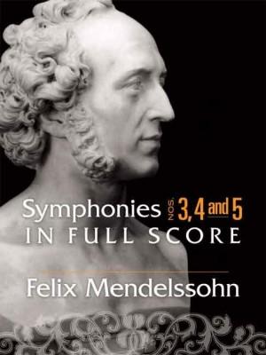 Felix Mendelssohn Bartholdy: Symphonies 3, 4 and 5 In Full Score