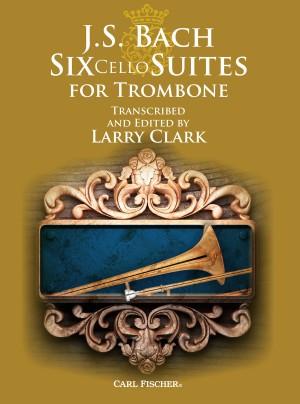 J.S. Bach: Six Cello Suites For Trombone (Arr. Larry Clark)