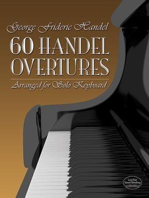 Georg Friedrich Händel: Sixty Overtures Arranged For Solo Keyboard