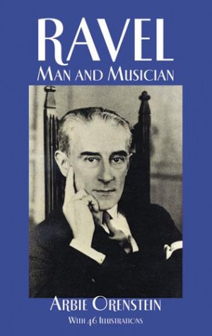 Maurice Ravel: Man And Musician
