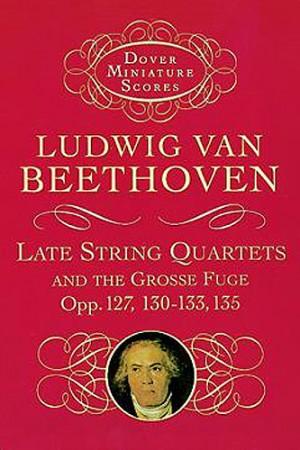 Ludwig van Beethoven: Late String Quartets And Grosse Fuge