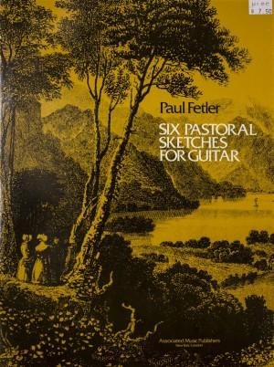 Paul Fetler: Six Pastoral Sketches For Guitar