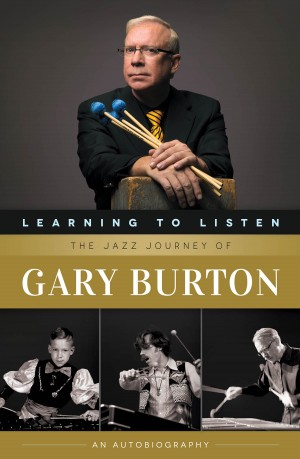 Learning To Listen: The Jazz Journey Of Gary Burton