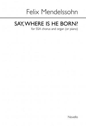 Felix Mendelssohn Bartholdy: Say, Where Is He Born (Christus)