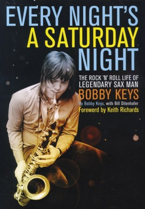 Bobby Keys: Every Night's A Saturday Night