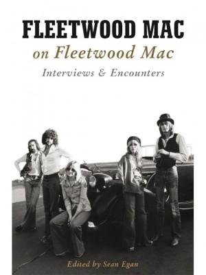 Fleetwood Mac On Fleetwood Mac: Interviews & Encounters