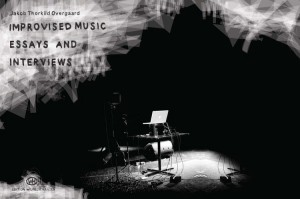 Jakob Thorkild Overgaard: Improvised Music - Essays And Interviews (Book) Product Image