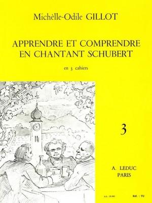 Michelle-Odile Gillot: Apprendre et Comprendre en Chantant Schubert Vol.3
