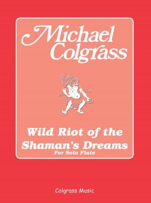 Colgrass Michael Wild Riot Of The Shaman's Dreams Flute Book