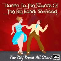 Dance to the Sounds of the Big Band: So Good