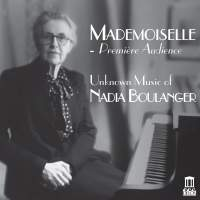 Mademoiselle - Premiere Audience (Unknown Music of Nadia Boulanger)