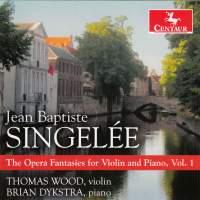 Singelée: The Opera Fantasies for Violin & Piano, Vol. 1