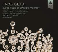 I was glad: Sacred Music by Stanford & Parry