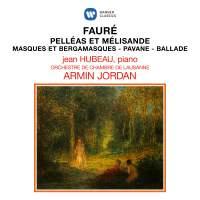 Fauré: Pelléas et Mélisande, Masques et bergamasques, Pavane & Ballade pour piano et orchestre
