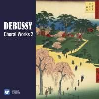 Debussy: Choral Works, Vol. 2
