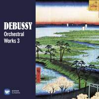 Debussy: Orchestral Works, Vol. 3