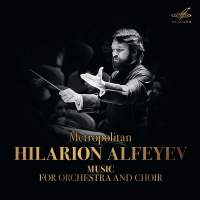 Metropolitan Hilarion Alfeyev: Music for Orchestra and Choir