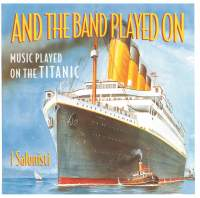 And The Band Played On - Music Played On The Titanic