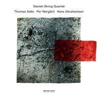 Thomas Adès, Per Nørgård & Hans Abrahamsen: String Quartets