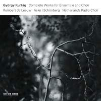 Kurtág: Complete Works for Ensemble and Choir