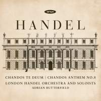 Handel: Chandos Te Deum and Chandos Anthem No. 8