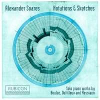 Notations & Sketches: Boulez, Dutilleux and Messiaen